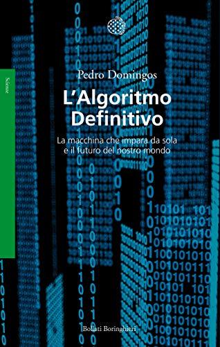 L'Algoritmo Definitivo: La macchina che impara da sola e il futuro del nostro mondo (Italian Edition)
