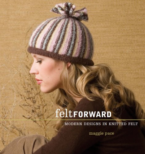 Felt Forward (Interweave Felt)