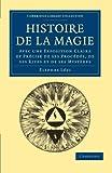 Image de Histoire de la Magie: Avec une Exposition Claire et Précise de ses Procédés, de ses Rites et de s
