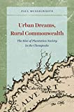 "Paul Musselwhite, ""Urban Dreams, Rural Commonwealth: The Rise of Plantation Society in the Chesapeake"" (U Chicago Press, 2019)"