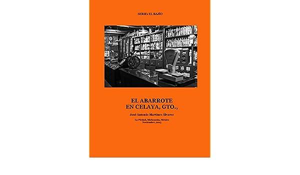 Amazon.com: El abarrote en Celaya, Gto., (El Bajío) (Spanish Edition) eBook: José Antonio Martínez Álvarez: Kindle Store
