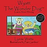 Wyatt the Wonder Dog Learns about Winning (Wyatt the Wonder Dog Books) (Volume 5)