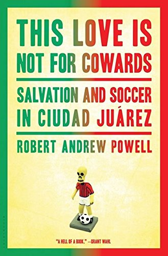 Read Online This Love Is Not For Cowards: Salvation and Soccer in Ciudad Juárez pdf