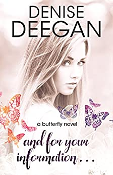 And For Your Information: A Butterfly Novel (The Butterfly Novels Book 2) by [Deegan, Denise]