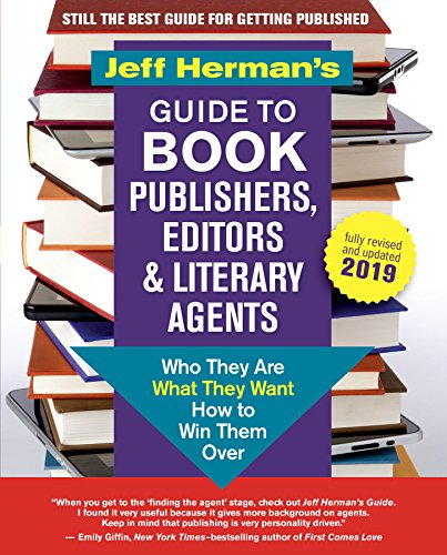 Jeff Herman's Guide to Book Publishers, Editors & Literary Agents, 28th edition: Who They Are, What They Want, How to Win Them Over by New World Library