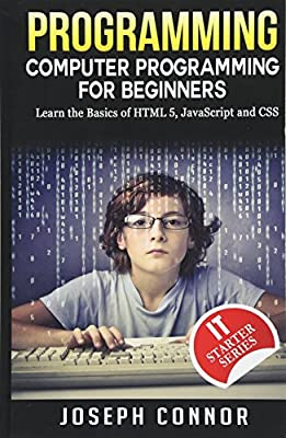 Programming: Computer Programming For Beginners: Learn The Basics Of HTML5, JavaScript & CSS (Coding, C Programming, Java Programming, Web Design, JavaScript, Python, HTML and CSS) - 10125017 , 1541006224 , 285_1541006224 , 694001 , Programming-Computer-Programming-For-Beginners-Learn-The-Basics-Of-HTML5-JavaScript-CSS-Coding-C-Programming-Java-Programming-Web-Design-JavaScript-Python-HTML-and-CSS-285_1541006224 , fado.vn , Progr