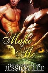 Make Me (KinKaid Wolf Pack Book 2)