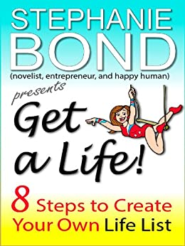 Get a Life! 8 Steps to Create Your Own Life List (a how-to short) by [Bond, Stephanie]
