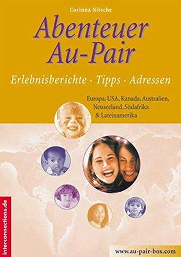 Abenteuer Au-Pair - Europa, USA, Kanada, Australien, Neuseeland, Südafrika, Lateinamerika: Erlebnisberichte, Tipps, Adressen (Jobs, Praktika, Studium)