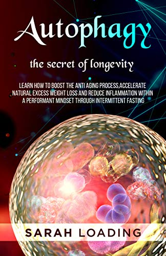 51fhE9C6rxL - Autophagy: The Secret of Longevity, Learn How to Boost The Anti Aging Process, Accelerate Natural Excess Weight Loss And Reduce Inflammation Within a Performant Mindset Through Intermittent Fasting