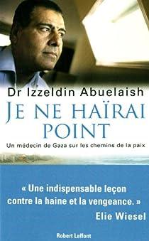 Je ne haïrai point : Un médecin de Gaza sur les chemins de la paix par Abuelaish