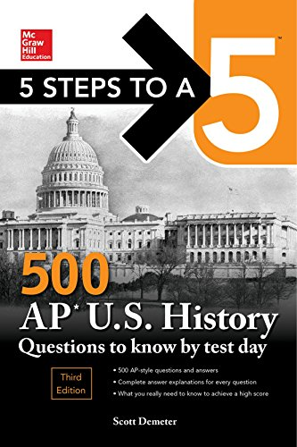 5 Steps to a 5: 500 AP US History Questions to Know by Test Day, Third Edition (McGraw Hill Education 5 Steps to a 5)