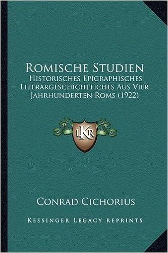 Book Romische Studien: Historisches Epigraphisches Literargeschichtliches Aus Vier Jahrhunderten ROMs (1922)