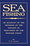 Sea Fishing - an Account of the Methods of Angling As Practised on the English Coast, F. G. Aflalo, 140863175X