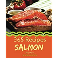 Salmon 365: Enjoy 365 Days With Amazing Salmon Recipes In Your Own Salmon Cookbook! [Book 1]
