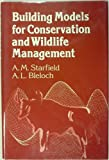 Building Models for Conservation and Wildlife Management, A. M. Starfield and Andrew L. Bleloch, 002948040X