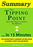 Summary: The Tipping Point: How Little Things Can Make a Big Difference…In 15 Minutes - The Advertiser's Summary of Malcolm Gladwell's Best Selling Book