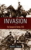 Invasion: The Conquest of Serbia, 1915 (War, Technology, and History)