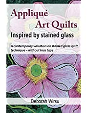 Appliqué Art Quilts Inspired by Stained Glass: A contemporary variation on stained glass quilt technique - without bias tape.