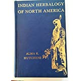 Indian Herbalogy of North America by Alma R. Hutchens (1973) Hardcover