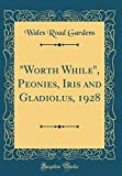 Amazon / Forgotten Books: Worth While , Peonies, Iris and Gladiolus, 1928 Classic Reprint (Wales Road Gardens)