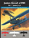 Junkers Airplanes of WWI: Volume 1: J.1–J.4 (A Centennial Perspective on Great War Airplanes) (Volume 30)