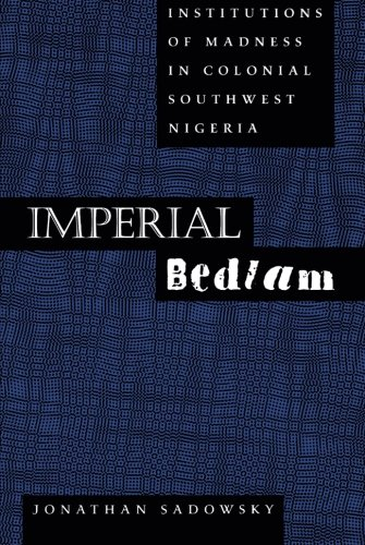 Imperial Bedlam: Institutions of Madness in Colonial Southwest Nigeria (Medicine and Society)