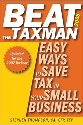 Beat the Taxman to Keep More Money in Your Business 167 Tax Tips for Canadian Small Business