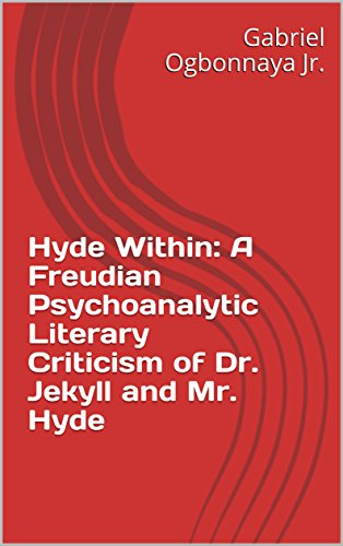 Hyde Within: A Freudian Psychoanalytic Literary Criticism of Dr. Jekyll and Mr. Hyde