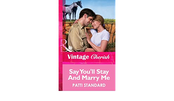 Amazon Say Youll Stay And Marry Me Mills Boon Vintage