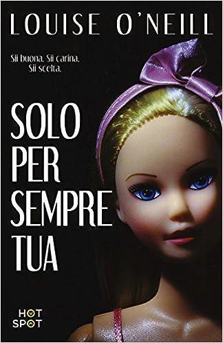 """Libri che fanno male. Recensione di """"Solo per sempre tua"""" di Louise O'Neill"""