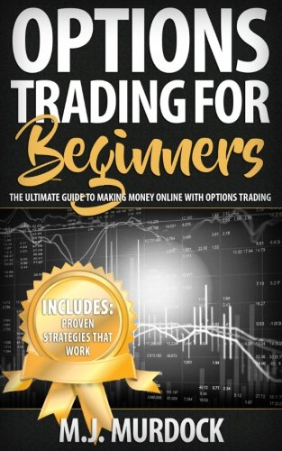 Options Trading For Beginners: The Ultimate Guide To Making Money Online with Options Trading (Trading, Options Trading, Stocks) (Volume 1) by CreateSpace Independent Publishing Platform