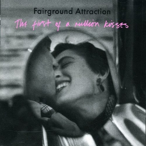 FAIRGROUND ATTRACTION - First Of A Million Kisses: Expanded Edition - Zortam Music