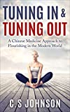 Tuning In & Tuning Out. A Chinese Medicine Approach to Flourishing in the Modern World