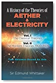 A History of the Theories of Aether & Electricity: Two Volumes Bound As One