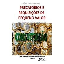 Precatórios e Requisições de Pequeno Valor.: No Direito Constitucional e no Direito Financeiro (Portuguese Edition)