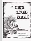 The Lion Who Liked Ketchup, Robert Allen, 0595383149