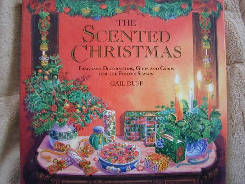 The Scented Christmas: Fragrant Decorations, Gifts, and Cards for the Festive Season by Gail Duff (1991-09-02) ()