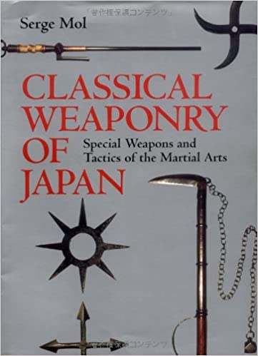 Classical Weaponry of Japan: Special Weapons and Tactics of ...