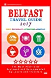Belfast Travel Guide 2017: Shops, Restaurants, Attractions and Nightlife in Belfast, Northern Ireland (City Travel Guide 2017)