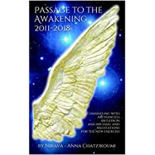 Passage to the Awakening 2011-2018: Channeling with Archangels Metatron and Michael and Meditations for the new energies
