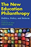 img - for The New Education Philanthropy: Politics, Policy, and Reform (Educational Innovations Series) book / textbook / text book