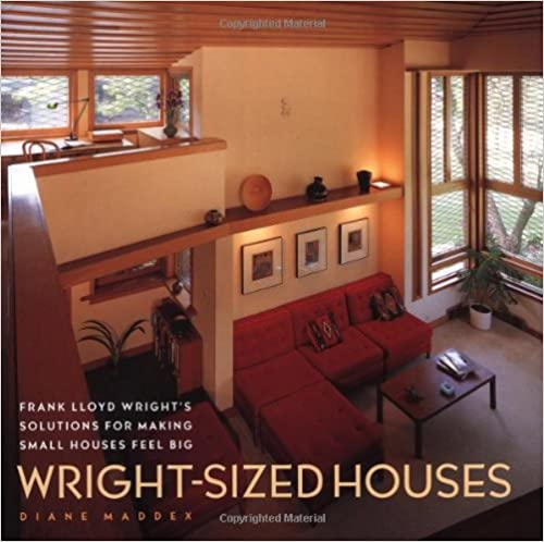 Wright-Sized Houses Frank Lloyd Wrights Solutions for Making Small Houses Feel Big