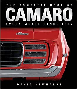 The Complete Book of Camaro Every Model Since 1967 David