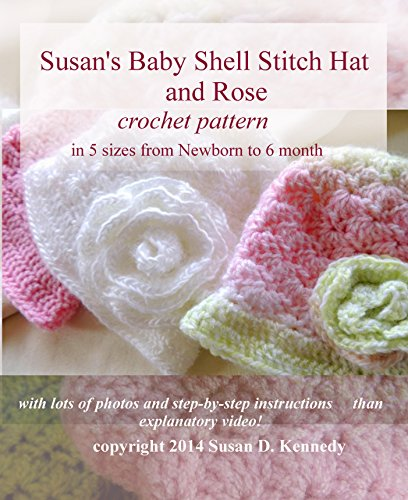 Susan's Shell Stitch Baby Hat Crochet Pattern and Rose Flower Crochet Pattern: Fast and Easy Baby Hat Crochet Instructions!