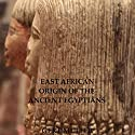 East African Origin of the Ancient Egyptians Audiobook by Gert Muller Narrated by Sorrel Brigman