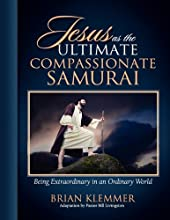 Jesus as the Ultimate Compassionate Samurai: Being Extraordinary in an Ordinary World
