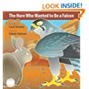 The Hare Who Wanted to Be a Falcon: A Wantstobe Book