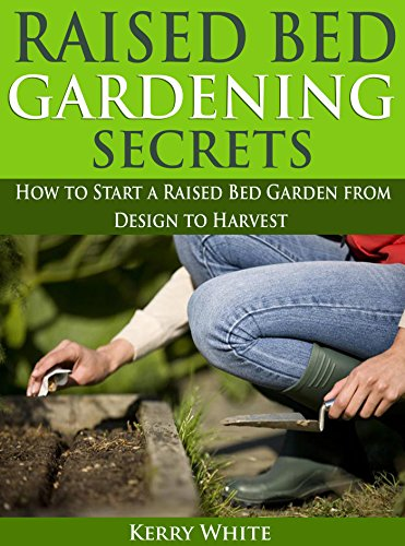 Raised Bed Gardening Secrets: How to Start Your...