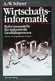 Wirtschaftsinformatik : Referenzmodelle Für Industrielle Geschäftsprozesse, Scheer, August-Wilhelm, 354062967X